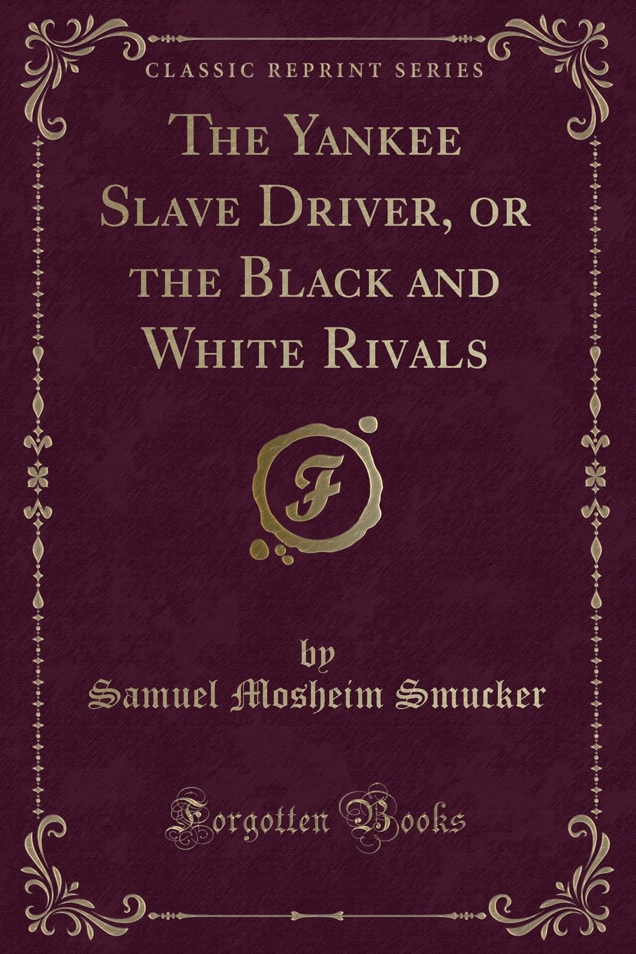 The Yankee Slave Driver, or the Black and White Rivals (Classic Reprint) pdf epub
