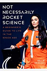 Not Necessarily Rocket Science: A Beginner's Guide to Life in the Space Age Kindle Edition
