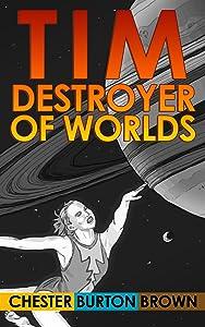 Tim, Destroyer of Worlds