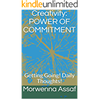 Creativity: POWER OF COMMITMENT: Getting Going! Daily Thoughts! book cover