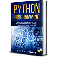 Python Programming: The 21 Best Tips and Tricks You Must Know To Approach Python Programming In The Right Way | #2020 Updated Version | Effective Computer ... Step by Step Explanations (English Edition)