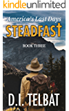 STEADFAST Book Three: America's Last Days (The Steadfast Series 3)