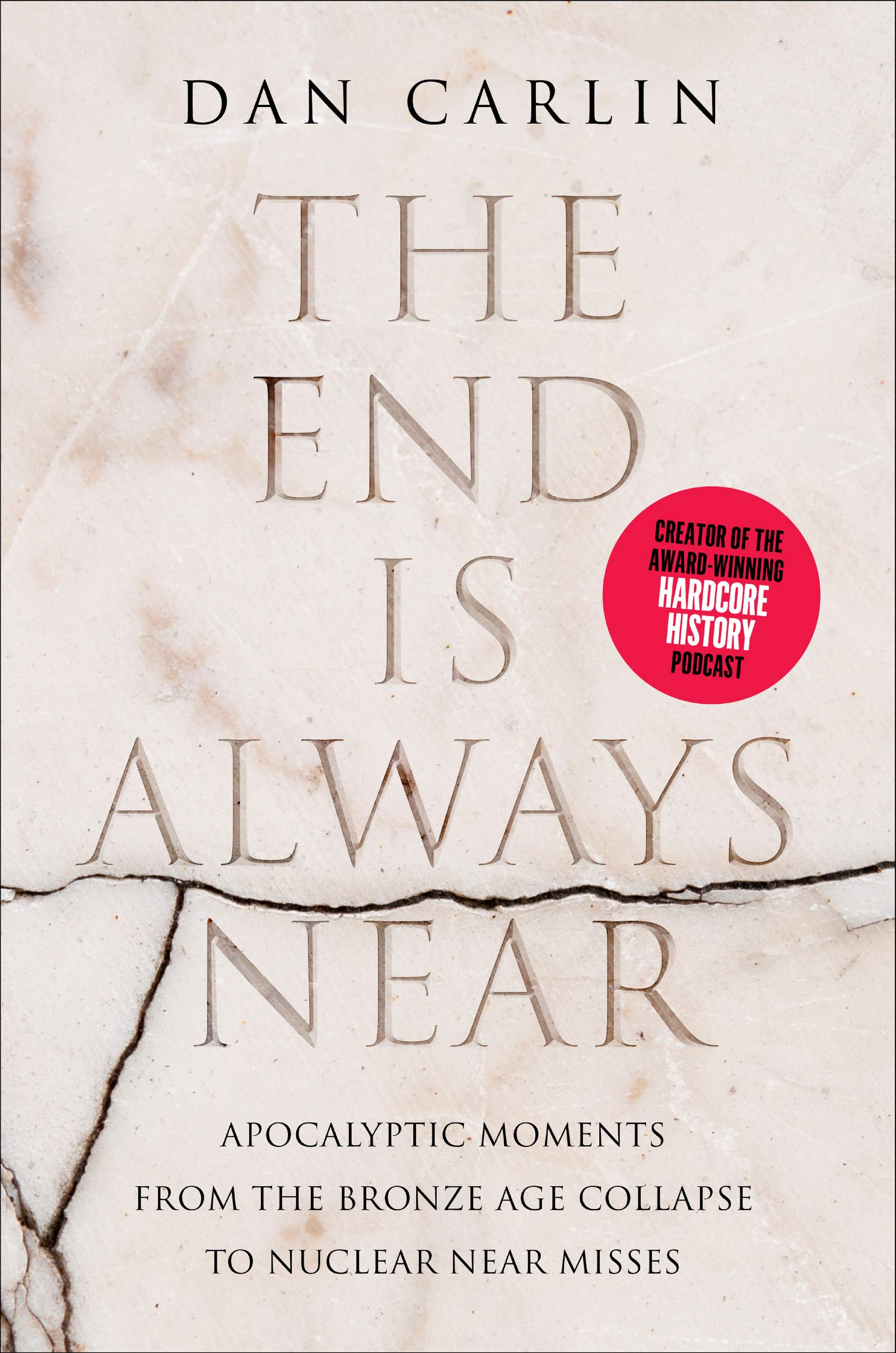 The End Is Always Near: Apocalyptic Moments, from the Bronze Age Collapse to Nuclear Near Misses by Harper