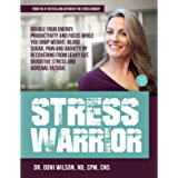 Stress Warrior: Double Your Energy, Focus and Productivity While You Drop Weight, Blood Sugar, Pain and Anxiety by…