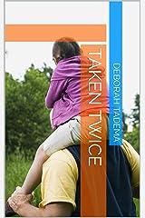 Taken Twice Kindle Edition