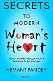 Secrets to modern woman's heart - I: What women really want ?  Be ready to be shocked! (Secrets of Women Book 1)