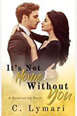 It's Not Home Without You: A second chance romance (Homecoming Book 1) Kindle Edition