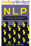 NLP: 21 Secrets You Didn't Know about Human Mind; How to Analyze it with Cognitive Behavioral Therapy, Explore and Manipulate it: Influence People with Dark Psychology
