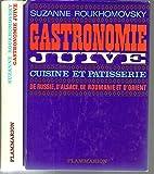 Gastronomie juive. Cuisine et pâtisserie de Russie, d'Alsace, de Roumanie et d'Orient.