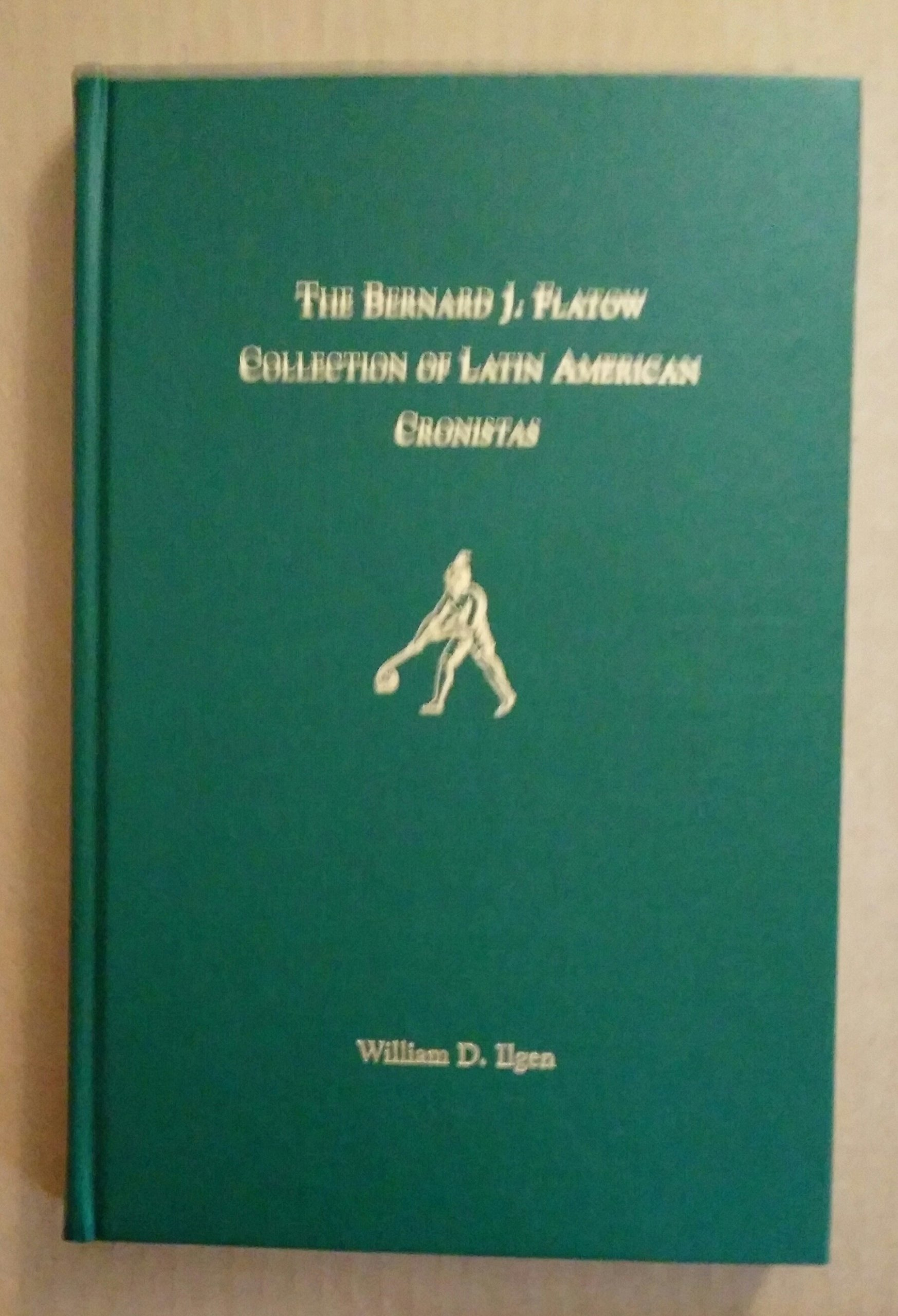 Read Online The Bernard J. Flatow Collection Of Latin American Cronistas: An Annotated Catalogue pdf epub