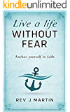 Live a Life Without Fear: Anchor yourself in faith