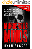 Murderous Minds: Stories of Real Life Murderers That Escaped the Headlines