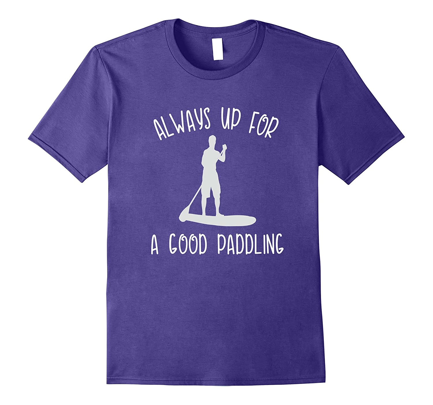 Always Up For A Good Paddling Paddle Board TShirt-T-Shirt