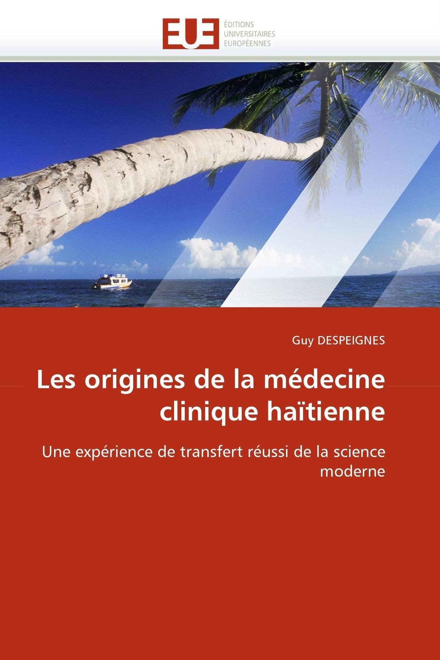 Les origines de la médecine clinique haïtienne: Une expérience de transfert réussi de la science moderne (Omn.Univ.Europ.) (French Edition) by Guy Despeignes