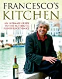 Francesco's Kitchen. An Intimate Guide to the Authentic Flavours of Venice