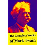 The Complete Works of Mark Twain: The Novels, short stories, essays and satires, travel writing, non-fiction, the complete le