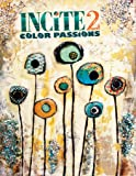 Incite 2: Color Passions (Incite: The Best of Mixed Media)