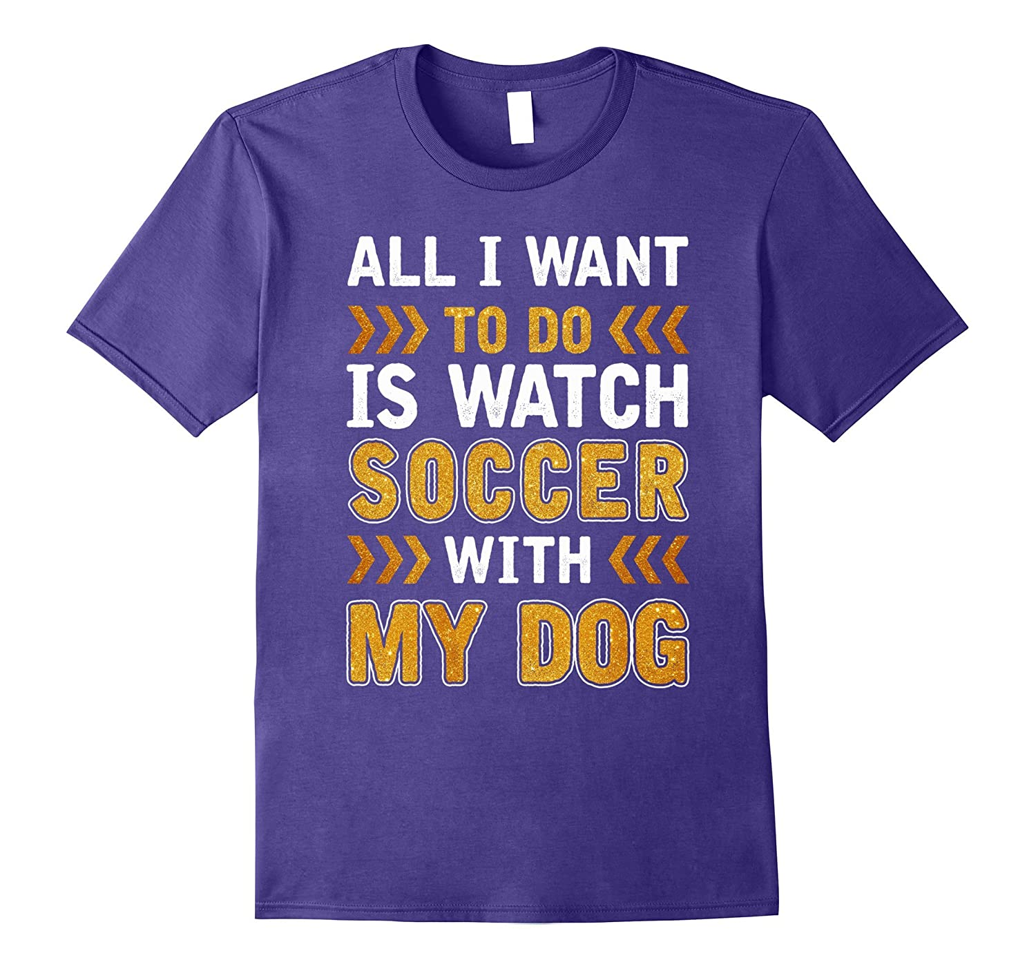 All I Want Is Watch Soccer With My Dog T-shirt-FL