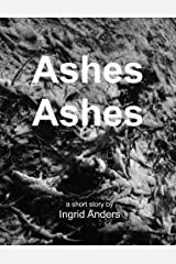 Ashes Ashes - A Short Story Kindle Edition