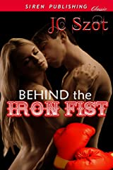 Behind the Iron Fist (Siren Publishing Classic) Kindle Edition