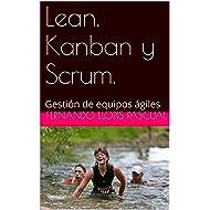 Lean, Kanban y Scrum.: Gestión de equipos ágiles (Spanish Edition)