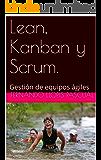 Lean, Kanban y Scrum.: Gestión de equipos ágiles