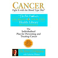 Cancer: Fight It with the Blood Type Diet: The Individualized Plan for Preventing...