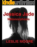 Jessica Jade -  Metamorphosis