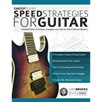Sweep Picking Speed Strategies for Guitar: Essential Guitar Techniques, Arpeggios and Licks for Total Fretboard Mastery (English Edition)