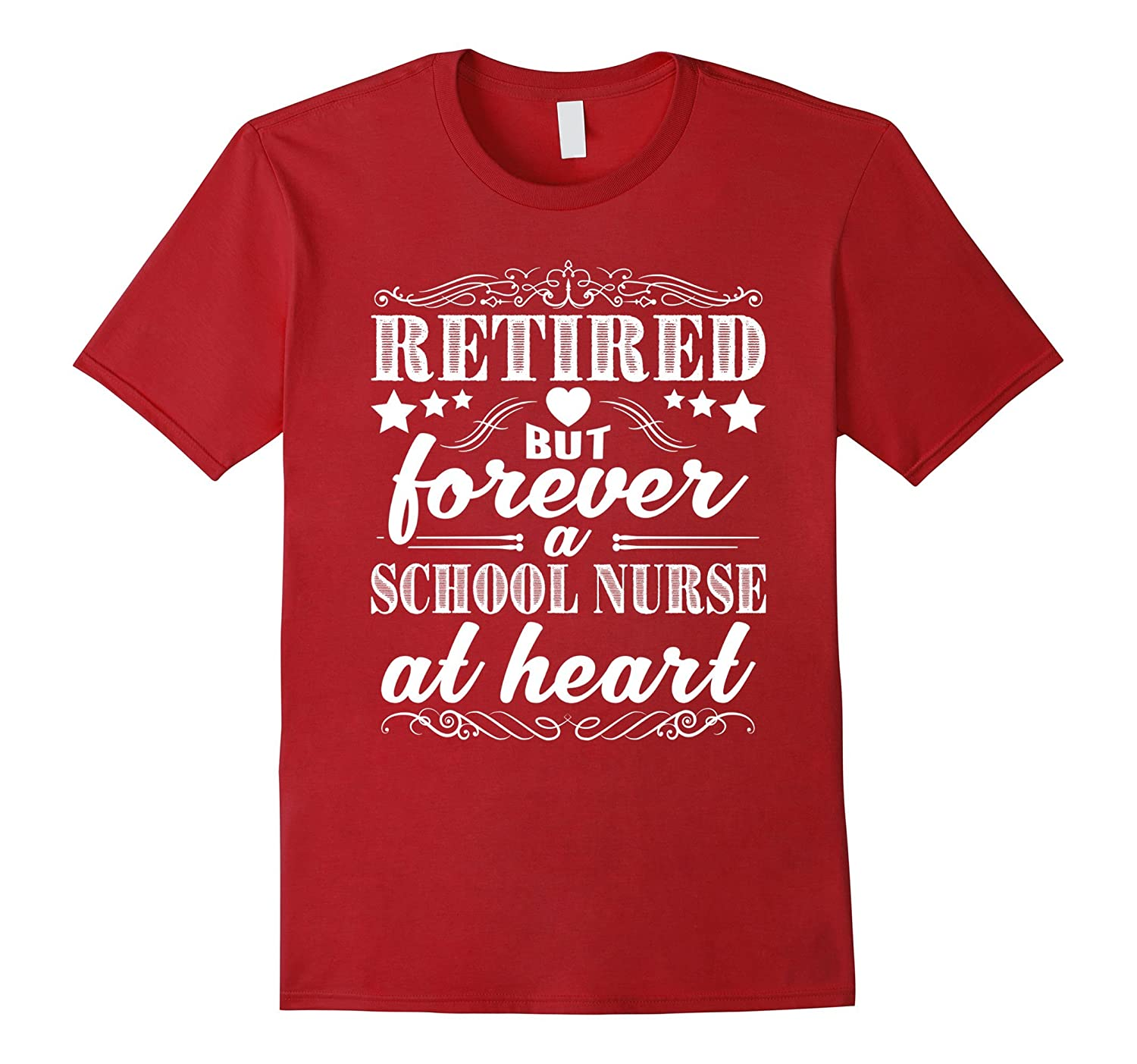 Retired School Nurse But Forever At Heart T Shirt-TJ