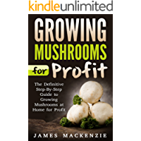 Growing Mushrooms for Profit: The Definitive Step-By-Step Guide to Growing Mushrooms at Home for Profit (Growing Mushrooms for Profit, Growing Mushrooms ... Growing Oyster Mushrooms) (English Edition)