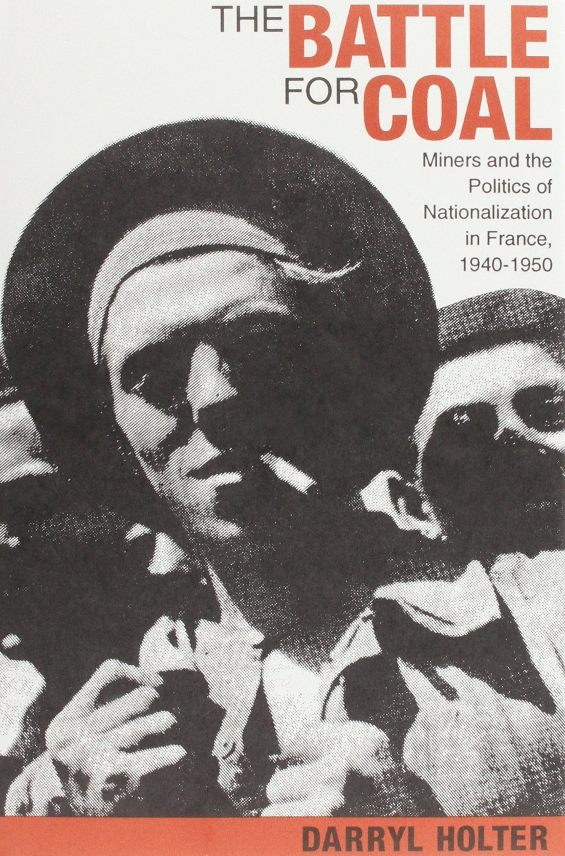 The Battle for Coal: Miners and the Politics of Nationalization in France, 1940-1950