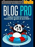 Blog Pro - Comment la création d'un blog professionnel devient un jeu d'enfant (Comment créer un blog professionnel et gagner de l'argent)
