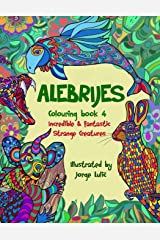 Alebrijes Colouring book 4 Incredible & Fantastic Strange Creatures: Incredible & Fantastic Strange Creatures (Alebrijes colouring book 4 - Mexican Folk Art - Fantastic and strange creatures) Paperback