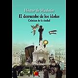El derrumbe de los ídolos: Crónicas de la ciudad (Spanish Edition)