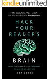 Hack Your Reader's Brain: Bring the power of brain chemistry to bear on your fiction