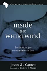 Inside the Whirlwind: The Book of Job through African Eyes (African Christian Studies Series 0) Kindle Edition