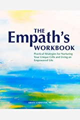 The Empath's Workbook: Practical Strategies for Nurturing Your Unique Gifts and Living an Empowered Life Kindle Edition