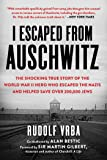 I Escaped from Auschwitz: The Shocking True Story of the World War II Hero Who Escaped the Nazis and Helped Save Over…
