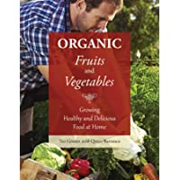 Organic Fruits and Vegetables: Growing Healthy and Delicious Food at Home