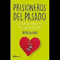 Prisioneros del pasado: las heridas infantiles no son un destino
