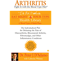 Arthritis: Fight it with the Blood Type Diet (Eat Right 4 Your Type)
