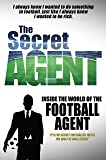 The Secret Agent: Inside of the World of the Football Agent (Inside World of Football Agent)