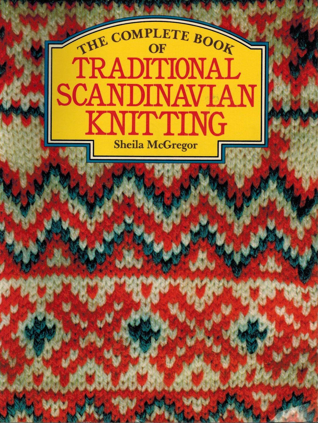The complete book of traditional Scandinavian knitting: Sheila ...