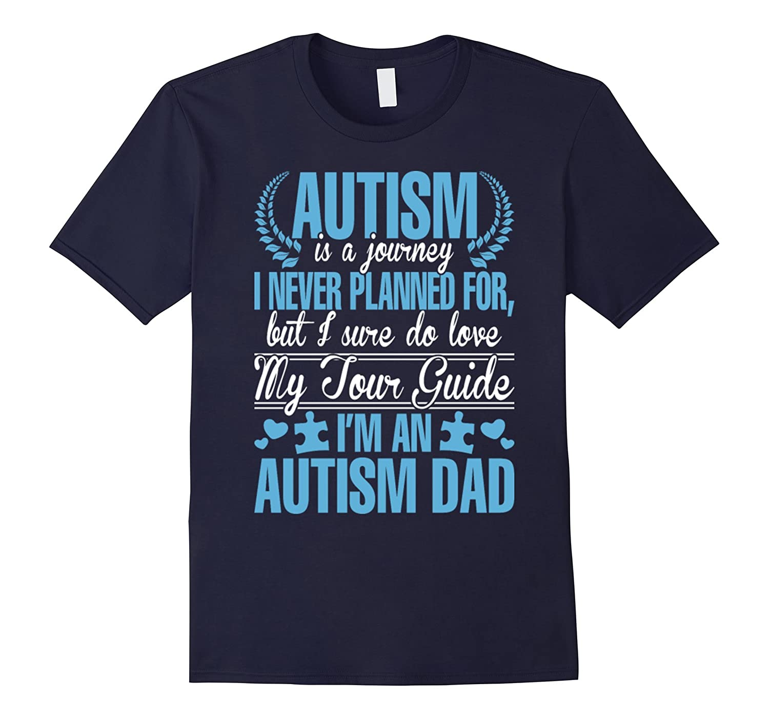 Autism Is A Journey I Am An Autism Dad T-Shirt-TH