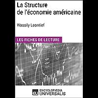 La Structure de l'économie américaine de Wassily Leontief: Les Fiches de lecture d'Universalis (French Edition)