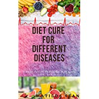 DIET CURE FOR DIFFERENT DISEASES: Suitable meal balance diet include delicious recipes...