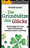 Die Grundsätze des Glücks: 50 Grundlagen für mehr Glück, Zufriedenheit, Selbstbewusstsein und Erfolg (German Edition)