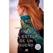 Tras la estela de un sueño (Premio Vergara - El Rincón de la Novela Romántica 2018) (Spanish Edition) Mar 1, 2018