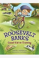Roosevelt Banks, Good-Kid-in-Training Kindle Edition